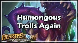 [Hearthstone] Humongous Trolls Again
