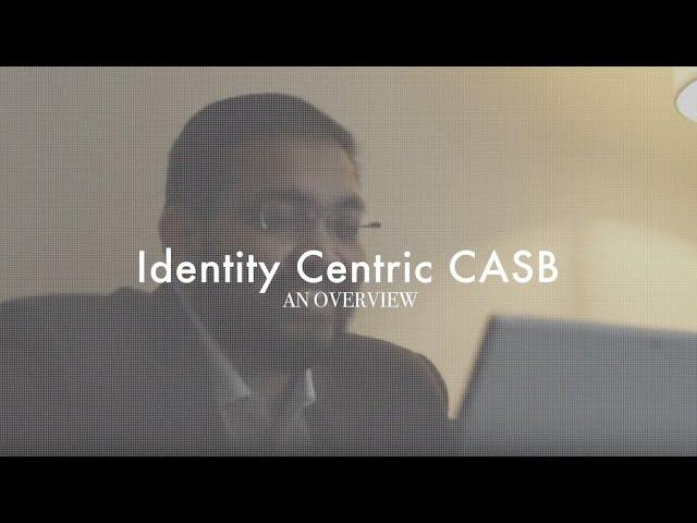 Saviynt presents: Identity Centric CASB