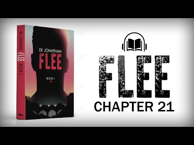 FLEE, CHAPTER 21 (the final chapter)