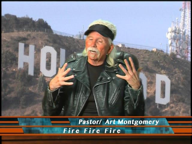 Fire Fire Fire Pastor Art Montgomery 11-06-2017