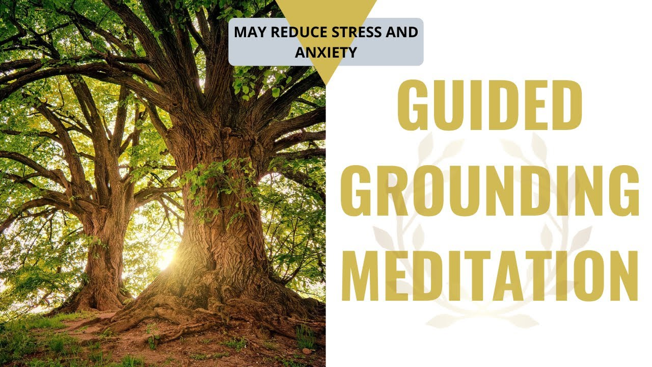 Guided Grounding Meditation - Reduce Stress and Anxiety ...