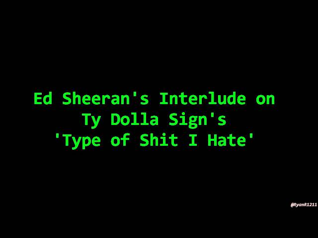 Ed Sheeran's Interlude on Ty Dolla Sign's 'Type of Shit I Hate'