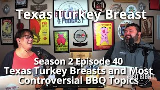 Texas Turkey Breasts and Most Controversial BBQ Topics – Season 2: Episode 40