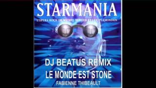 LE MONDE EST STONE - DJ BEATUS 2013 REMIX  FABIENNE THIBEAULT - STARMANIA