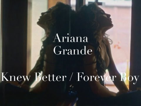Ariana Grande - Knew Better / Forever Boy (Lyrics)