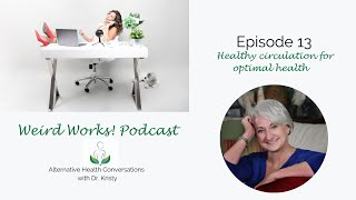 Healthy circulation for optimal health: Episode 13 The Weird Works! Podcast