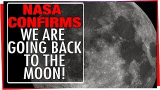 NASA Confirms: 'We Are Going to the Moon'
