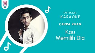 Cakra Khan – Kau Memilih Dia (Official Karaoke Version)