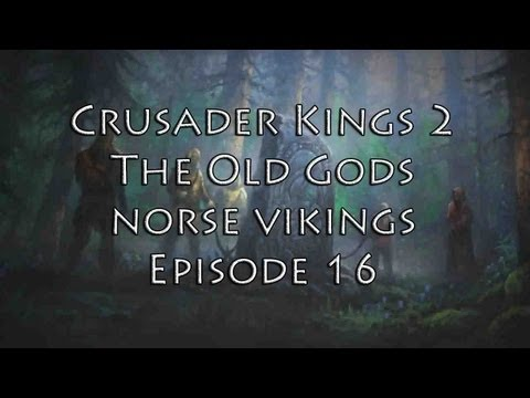 [16] Crusader Kings 2 The Old Gods (Norse Vikings) - Three Crowns, One King