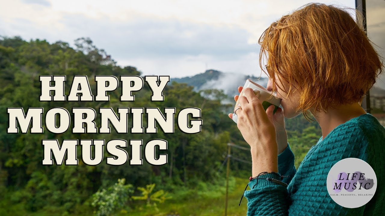 Morning Wake Up Music Alarm Wake Up Alarm Music Happy Morning Wake Up Music Youtube
