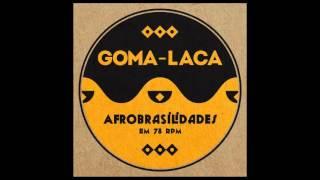 Goma-Laca - Afrobrasilidades em 78 RPM - Full Album