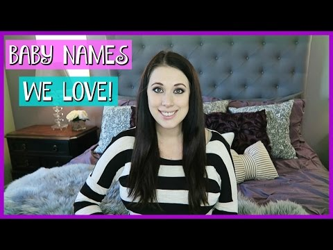 BABY NAMES WE LOVE BUT WON'T BE USING!