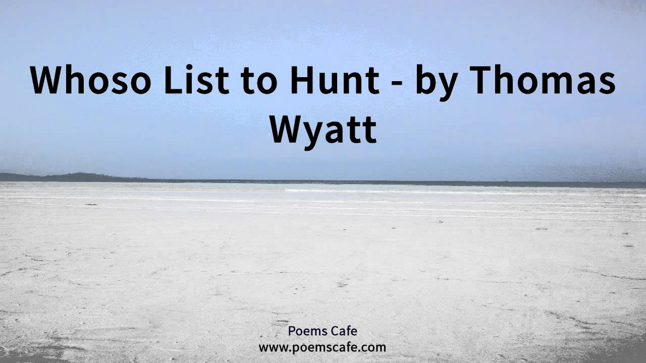 "whoso list Poetry analysis - ""whoso list to hunt"" by francesco petraca and sir thomas wyatt."