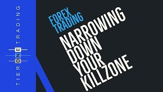 FOREX TRADING - Narrowing Down Your Kill Zone