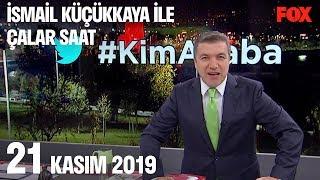 21 Kasım 2019 İsmail Küçükkaya ile Çalar Saat