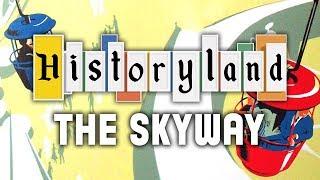 Historyland - The Skyway