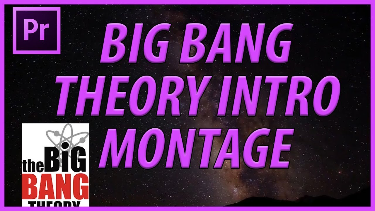 How to Create the Big Bang Theory Intro Montage in Adobe Premiere Pro CC  (2018)