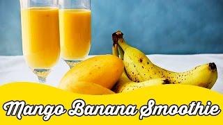 Yummy Mango Banana Smoothie Recipe   Summer Smoothies
