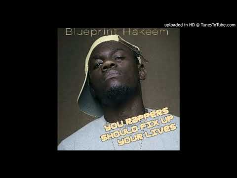 Blueprint Hakeem - You rappers should fix up your lives
