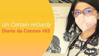 Un Certain reGardy ◇ Diario dal Festival di Cannes #03