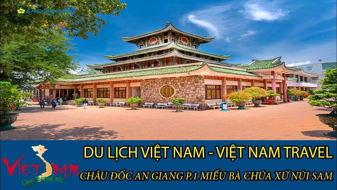DU LỊCH VIỆT NAM - VIETNAM TRAVEL:CHÂU ĐỐC AN GIANG P.1 MIẾU BÀ CHÚA XỨ NÚI SAM TẬP 34