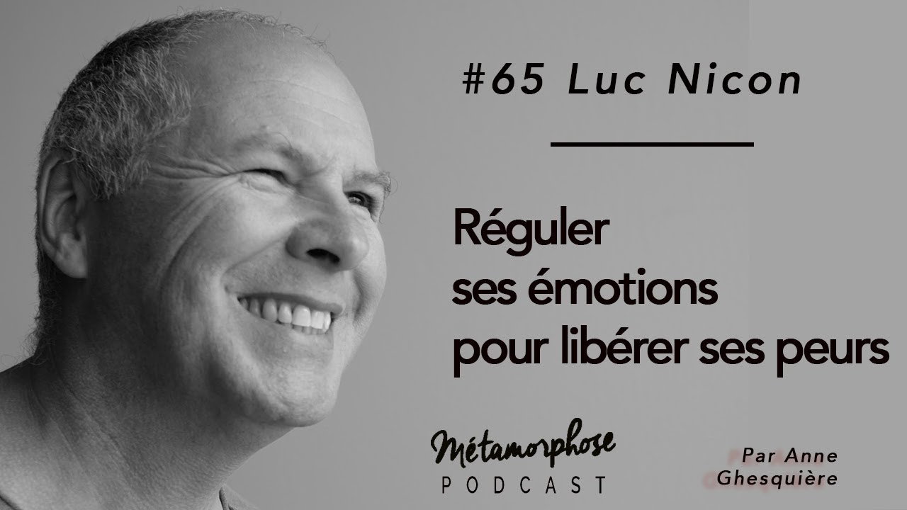 #65 Luc Nicon : Apprendre à réguler ses émotions pour libérer ses peurs