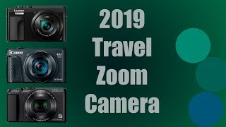 The Best Travel Zoom Camera Below $400 in 2019