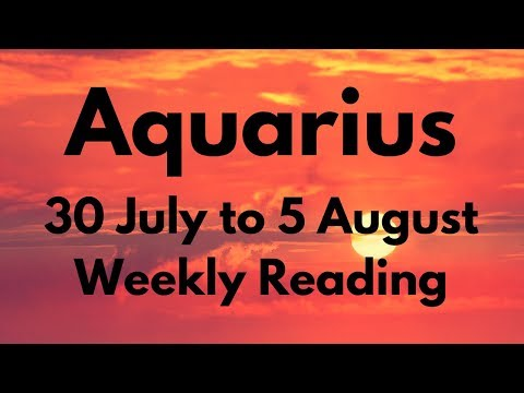 AQUARIUS JULY 30-AUGUST 5 2018 - BEEN HERE BEFORE.