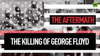 The Killing of George Floyd - The Aftermath