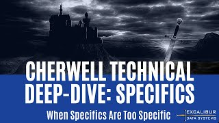 Cherwell Technical Deep Dive  When Specifics Are Too Specific