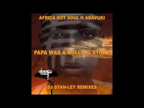 PAPA WAS A ROLLING STONE - AFRICA GOT SOUL ft ABAVUKI - DJ STAN-LEY TOWNSHIP INGROOVE VOCAL MIX