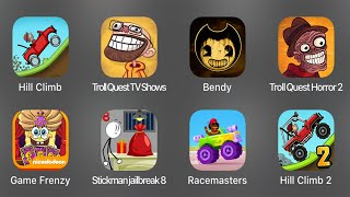 Hill Climb,Troll Quest TV Shows,Bendy,Troll Quest Horror 2,Game Frenzy,Stickjailbreak 8,Racemasters