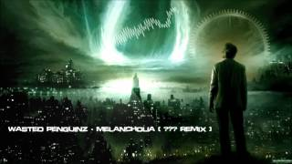 Wasted Penguinz - Melancholia (Toneshifterz Remix) {Mastered Rip} [HQ Original]