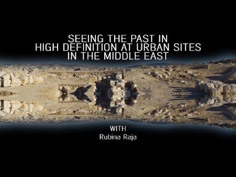 Seeing the past in High Definition at urban sites in the Middle East with Rubina Raja
