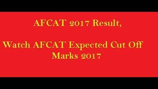 AFCAT 1 Results 2017, AFCAT 2017 Exam Cut Off Marks, Watch Here