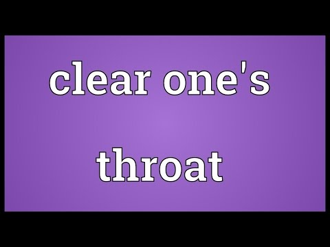 Clear one's throat Meaning