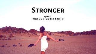 Quix - Stronger (MOSUNN MUSIC REMIX)
