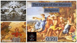 Whence Came You? - 0391 - The Origin of the Mystery Religions