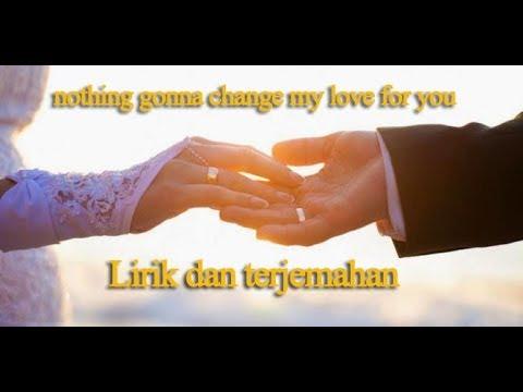 Nothing's Gonna Change My Love for You - lirik dan terjemahan