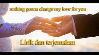 Nothing's Gonna Change My Love for You - lirik dan terjemahan