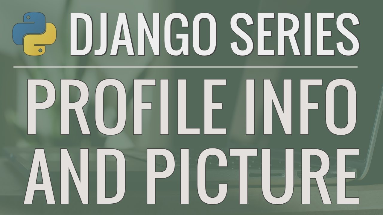 Python Django Tutorial: Full-Featured Web App Part 8 - User Profile and  Picture