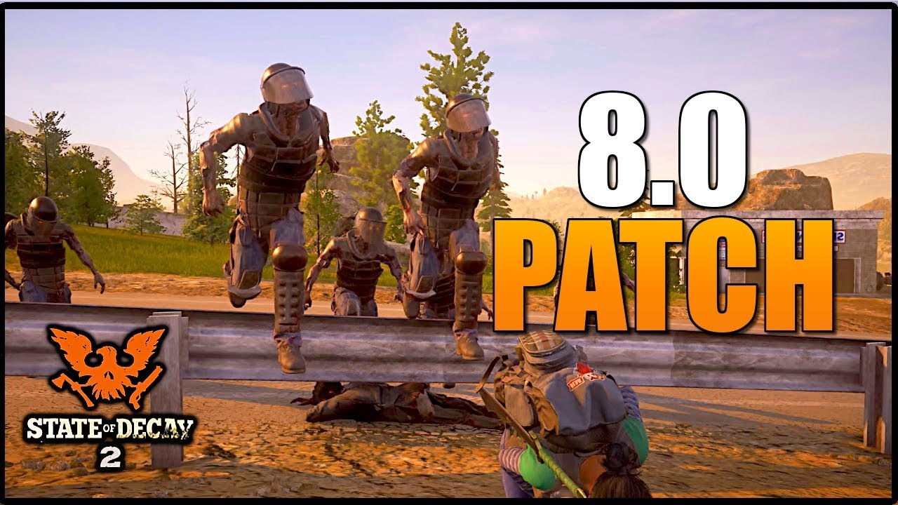 *NEW* UPDATE 8 0! FULL PATCH NOTES (STATE OF DECAY 2) WW2 WEAPONS, FIXES &  MORE! PATCH 8 0