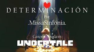 Determinación - MissaSinfonia [Cancion Original basada en Undertale]