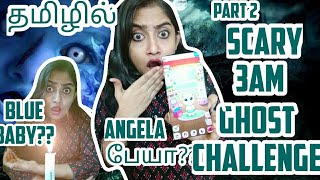 I did **SCARY 3AM GHOST CHALLENGES** PART-2TAMIL TALKING TO ANGELA AT 3AM BLUE BABY CHALLENGE