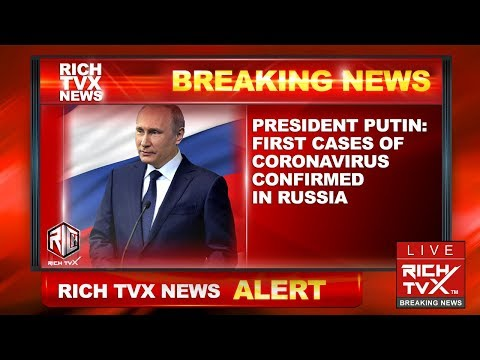 Breaking News: President Putin: First Cases of Coronavirus Confirmed in Russia