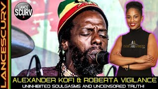 ALEXANDER KOFI & ROBERTA VIGILANCE: UNINHIBITED SOULGASMS & UNCENSORED TRUTH! - The LanceScu