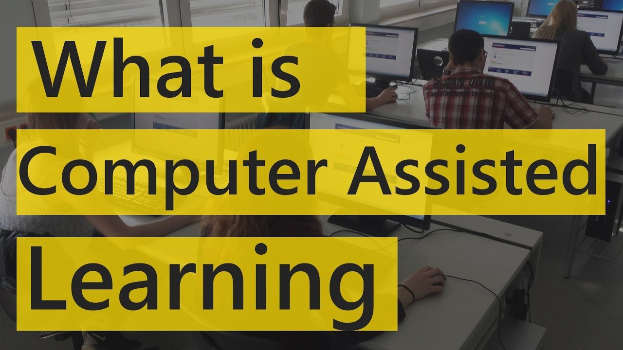 What Is Computer Assisted Learning Computer Assisted Learning