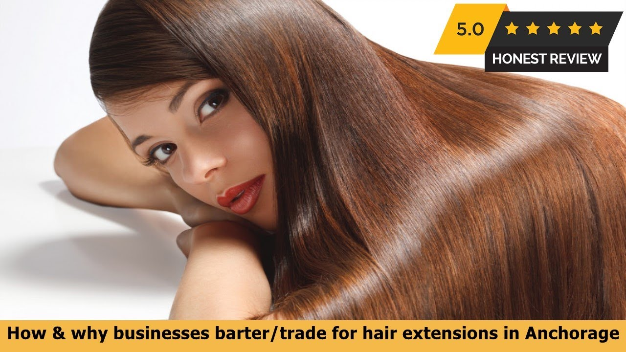 How Why Businesses Bartertrade For Hair Extensions In Anchorage