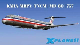 {X-plane 11} KMIA-MBPV-TNCM | MD80 & 757 | VATSIM |