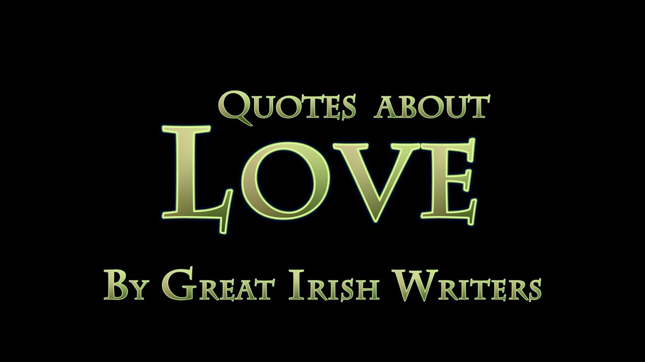 Quotes About Love by Irish Writers - YouTube